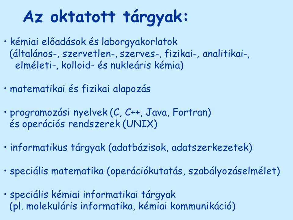 Az oktatott tárgyak: kémiai előadások és laborgyakorlatok