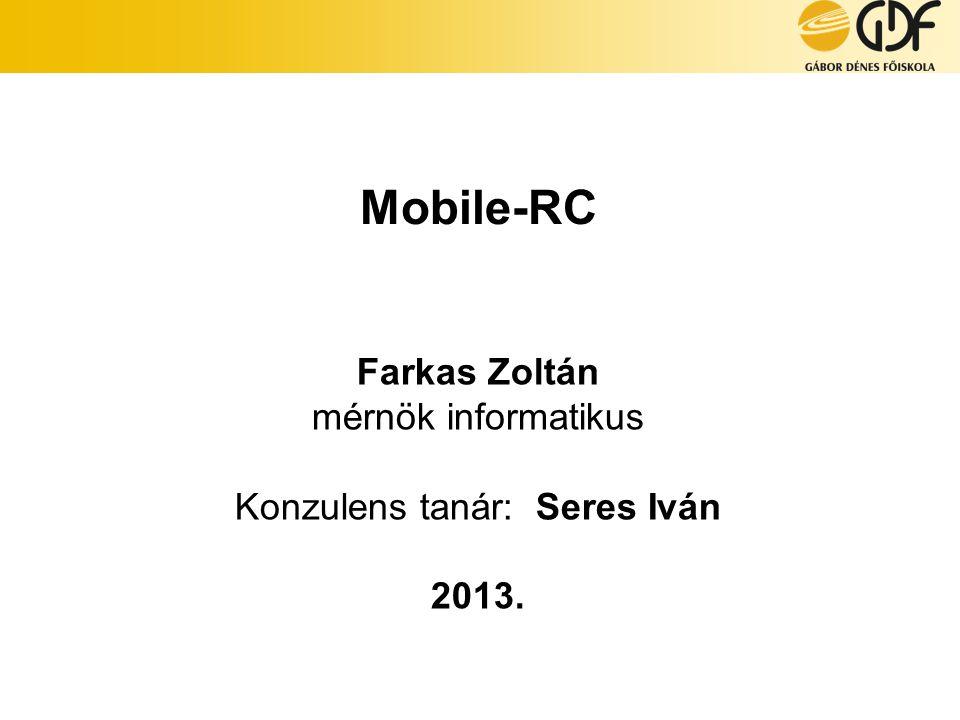 Farkas Zoltán mérnök informatikus Konzulens tanár: Seres Iván 2013.