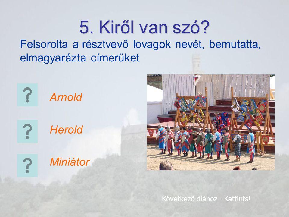 5. Kiről van szó Felsorolta a résztvevő lovagok nevét, bemutatta, elmagyarázta címerüket. Arnold.