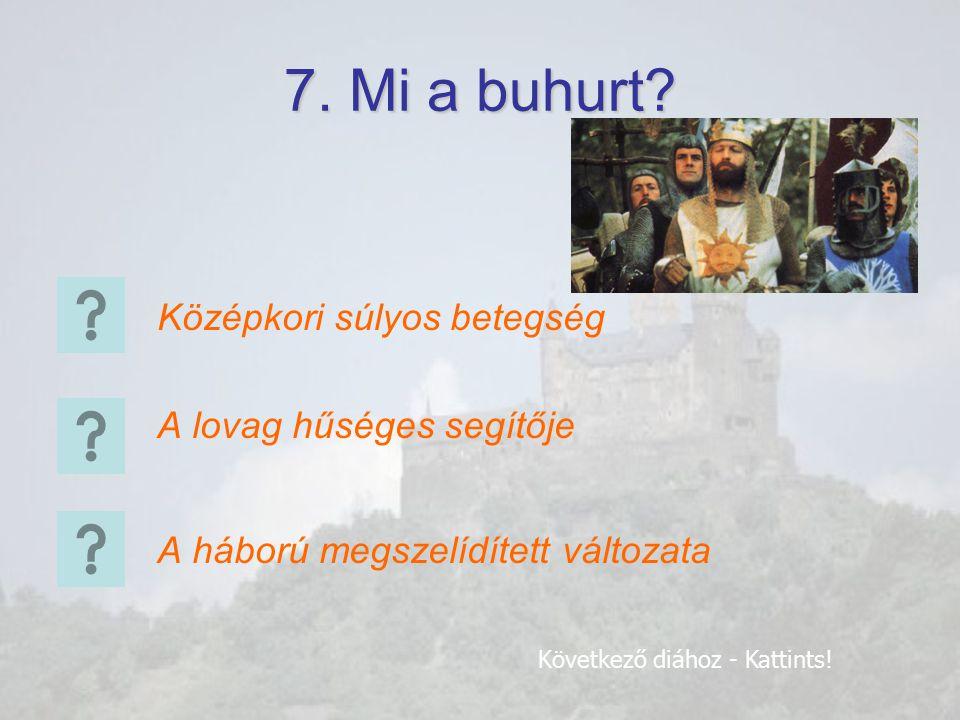 7. Mi a buhurt Középkori súlyos betegség A lovag hűséges segítője