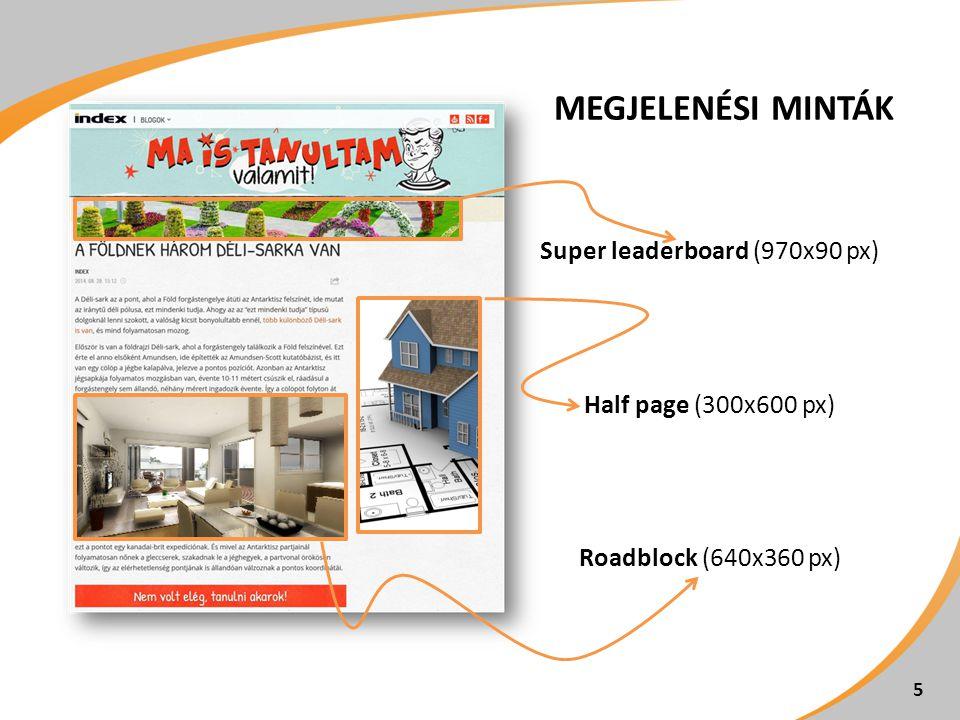 Megjelenési minták Super leaderboard (970x90 px) Half page (300x600 px) Roadblock (640x360 px)