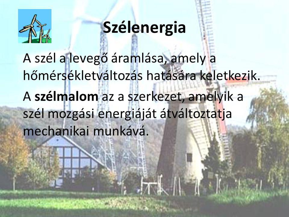Szélenergia A szél a levegő áramlása, amely a hőmérsékletváltozás hatására keletkezik.
