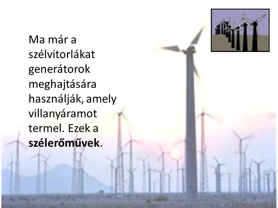 Ma már a szélvitorlákat generátorok meghajtására használják, amely villanyáramot termel.