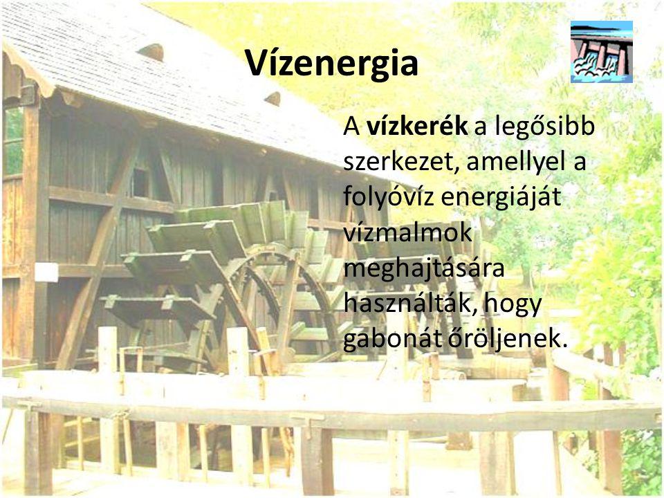 Vízenergia A vízkerék a legősibb szerkezet, amellyel a folyóvíz energiáját vízmalmok meghajtására használták, hogy gabonát őröljenek.