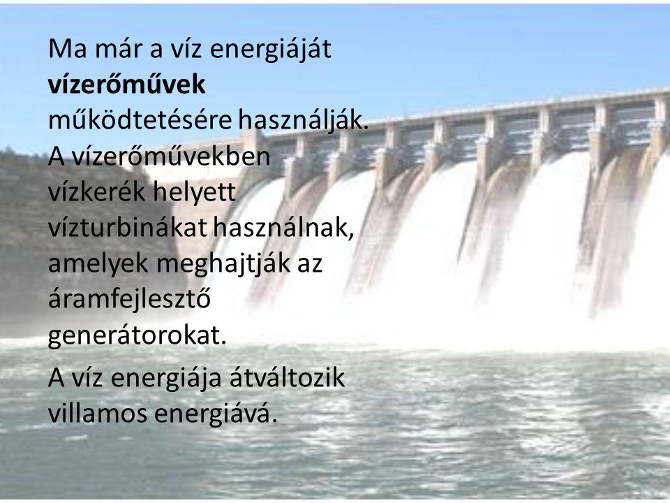 Ma már a víz energiáját vízerőművek működtetésére használják