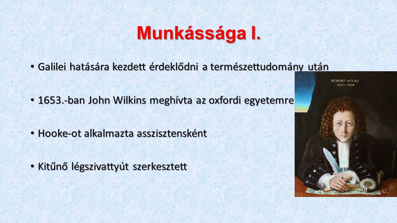Munkássága I. Galilei hatására kezdett érdeklődni a természettudomány után. 1653.-ban John Wilkins meghívta az oxfordi egyetemre.