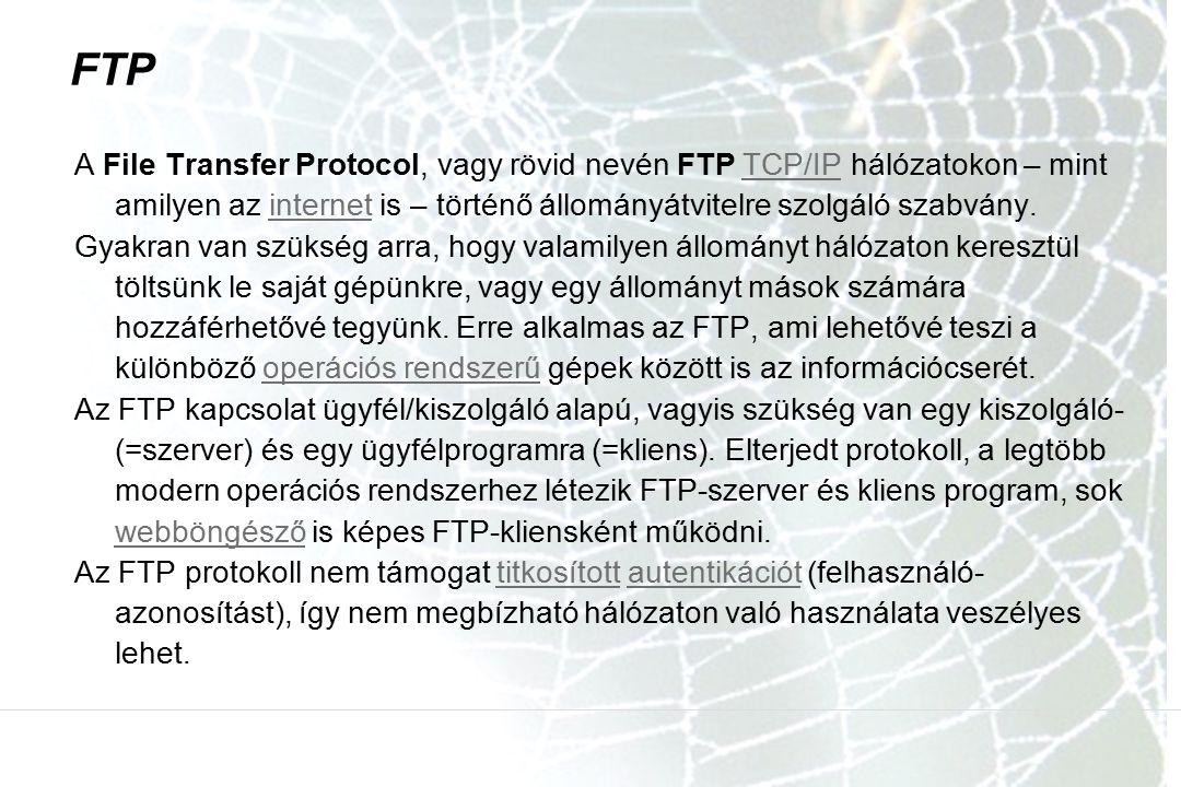 FTP A File Transfer Protocol, vagy rövid nevén FTP TCP/IP hálózatokon – mint amilyen az internet is – történő állományátvitelre szolgáló szabvány.
