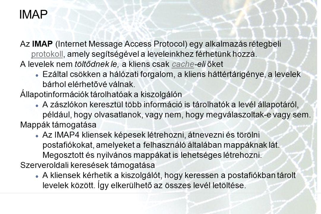 IMAP Az IMAP (Internet Message Access Protocol) egy alkalmazás rétegbeli protokoll, amely segítségével a leveleinkhez férhetünk hozzá.