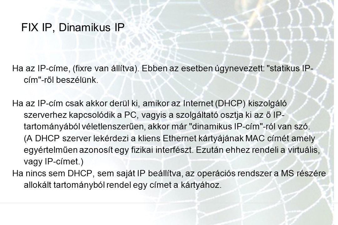 FIX IP, Dinamikus IP Ha az IP-címe, (fixre van állítva). Ebben az esetben úgynevezett: statikus IP-cím -ről beszélünk.
