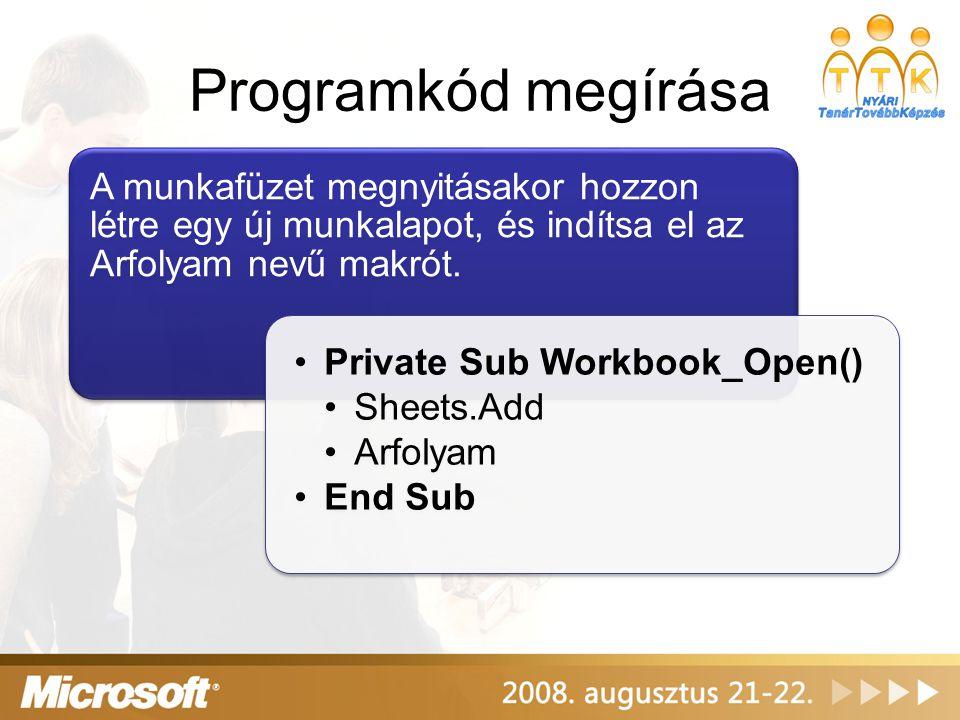 Programkód megírása A munkafüzet megnyitásakor hozzon létre egy új munkalapot, és indítsa el az Arfolyam nevű makrót.