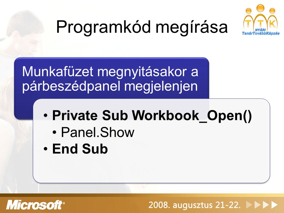 Programkód megírása Munkafüzet megnyitásakor a párbeszédpanel megjelenjen. Private Sub Workbook_Open()