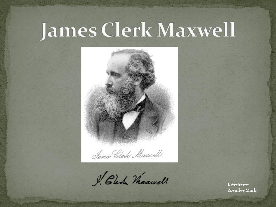 James Clerk Maxwell Készítette: Zsemlye Márk