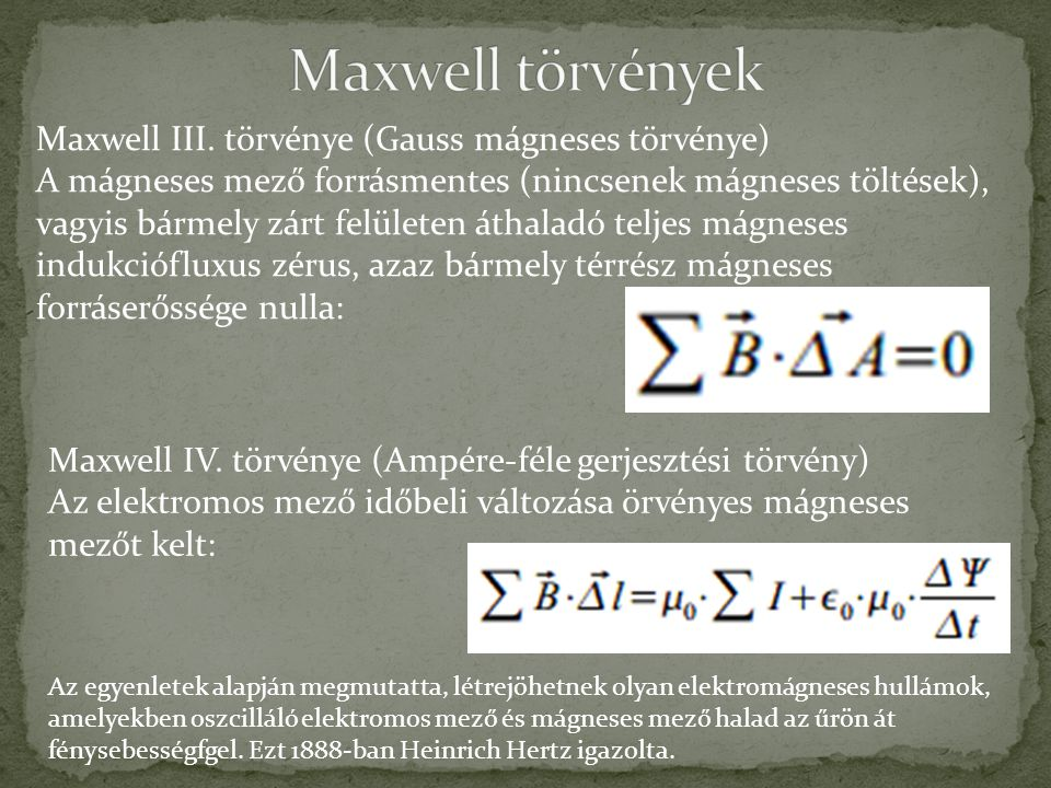 Maxwell törvények Maxwell III. törvénye (Gauss mágneses törvénye)