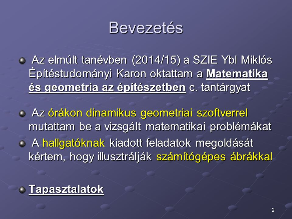 Bevezetés Az elmúlt tanévben (2014/15) a SZIE Ybl Miklós Építéstudományi Karon oktattam a Matematika és geometria az építészetben c. tantárgyat.