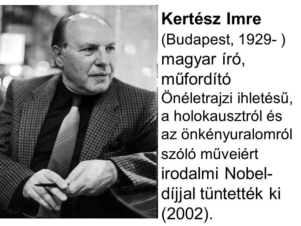 Kertész Imre (Budapest, 1929- ) magyar író, műfordító Önéletrajzi ihletésű, a holokausztról és az önkényuralomról szóló műveiért irodalmi Nobel-díjjal tüntették ki (2002).
