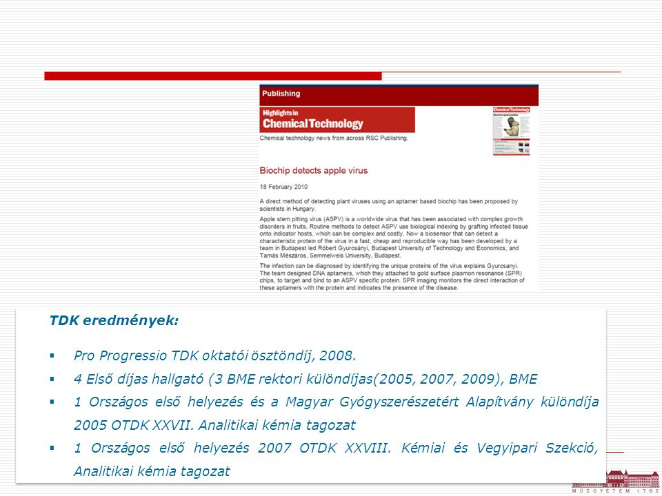 TDK eredmények: Pro Progressio TDK oktatói ösztöndíj, 2008. 4 Első díjas hallgató (3 BME rektori különdíjas(2005, 2007, 2009), BME.