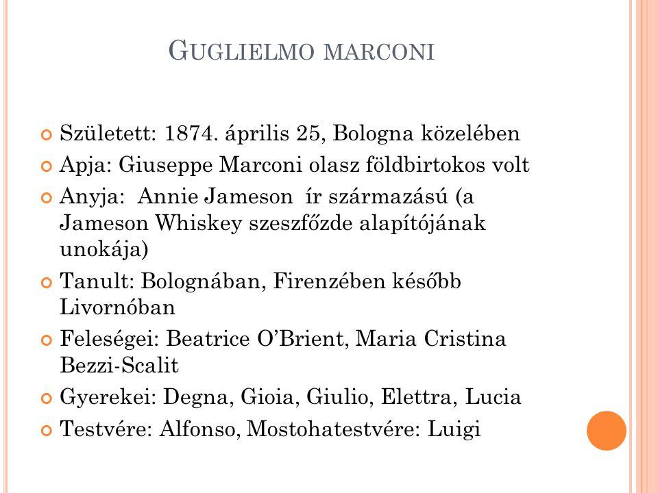 Guglielmo marconi Született: 1874. április 25, Bologna közelében
