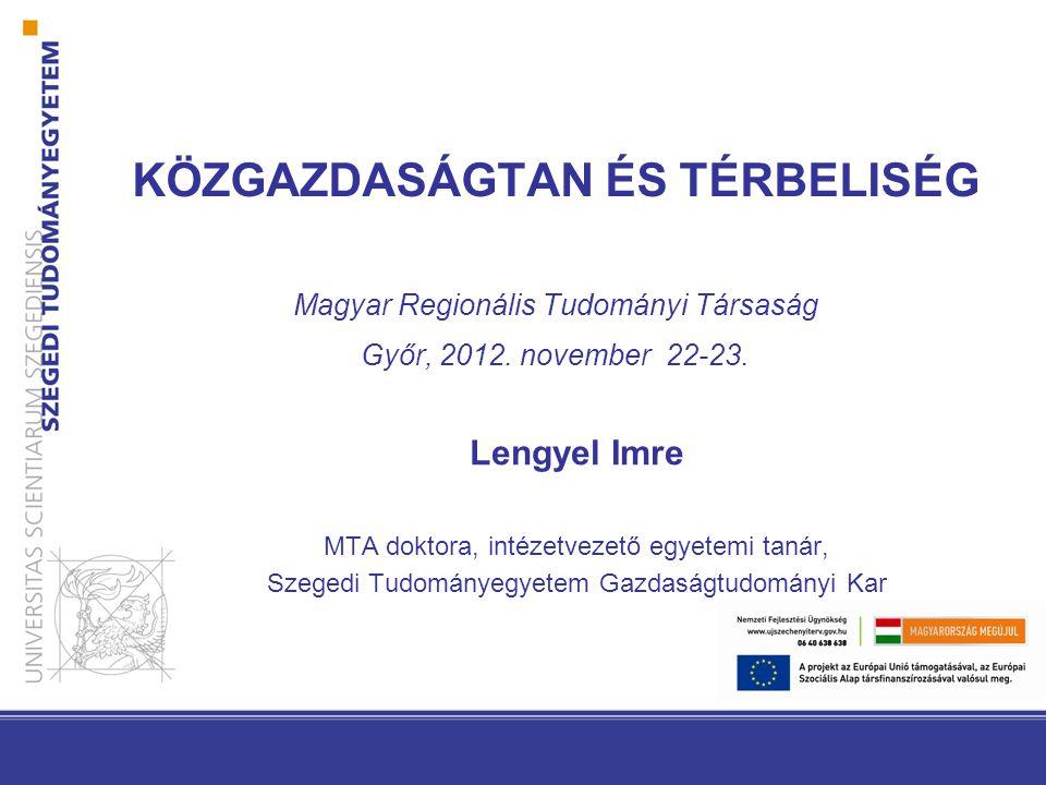 KÖZGAZDASÁGTAN ÉS TÉRBELISÉG Magyar Regionális Tudományi Társaság Győr, 2012. november 22-23.