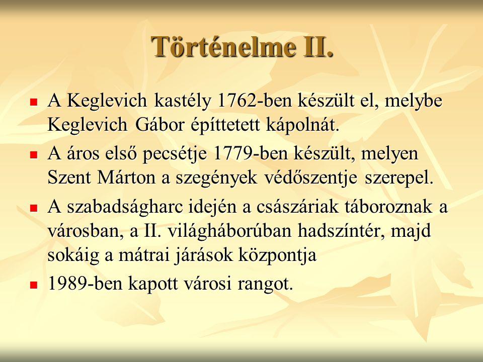 Történelme II. A Keglevich kastély 1762-ben készült el, melybe Keglevich Gábor építtetett kápolnát.