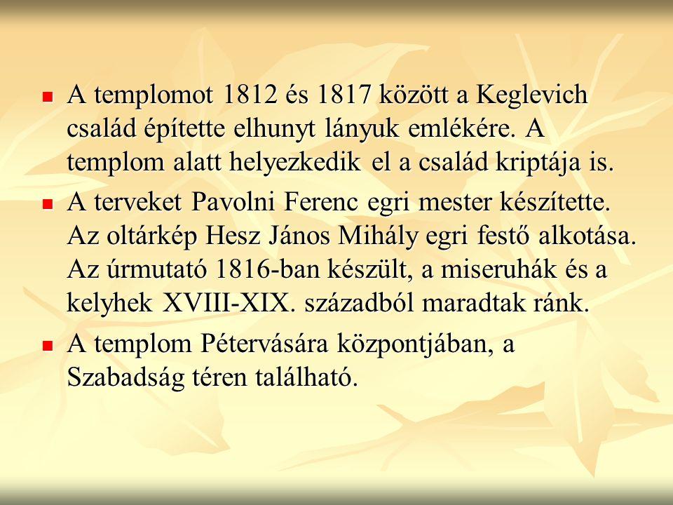 A templomot 1812 és 1817 között a Keglevich család építette elhunyt lányuk emlékére. A templom alatt helyezkedik el a család kriptája is.