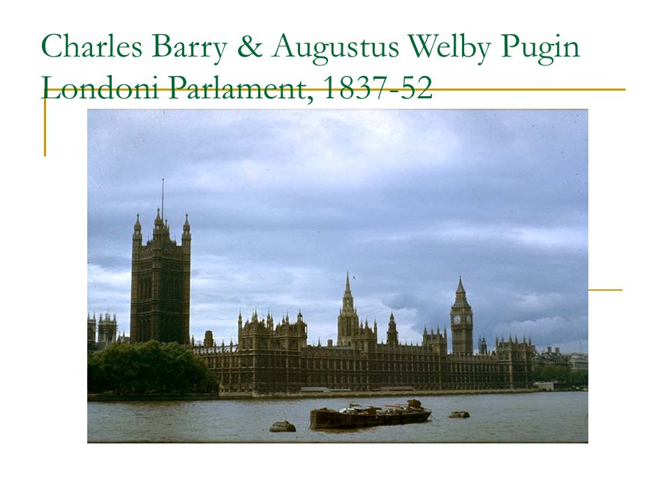 Charles Barry & Augustus Welby Pugin Londoni Parlament, 1837-52