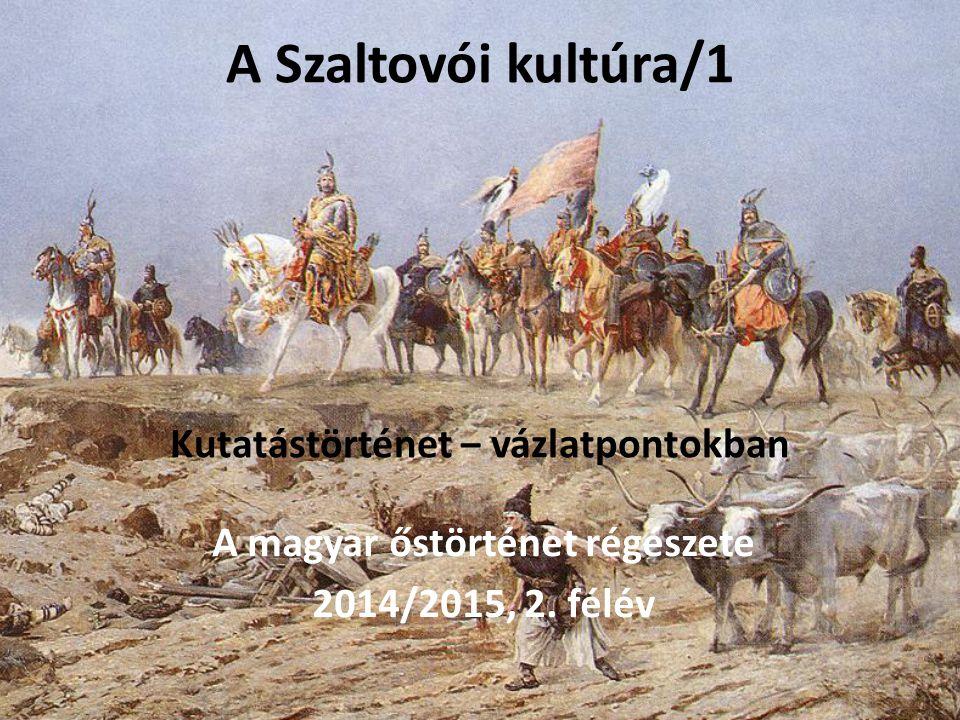 A Szaltovói kultúra/1 Kutatástörténet ‒ vázlatpontokban