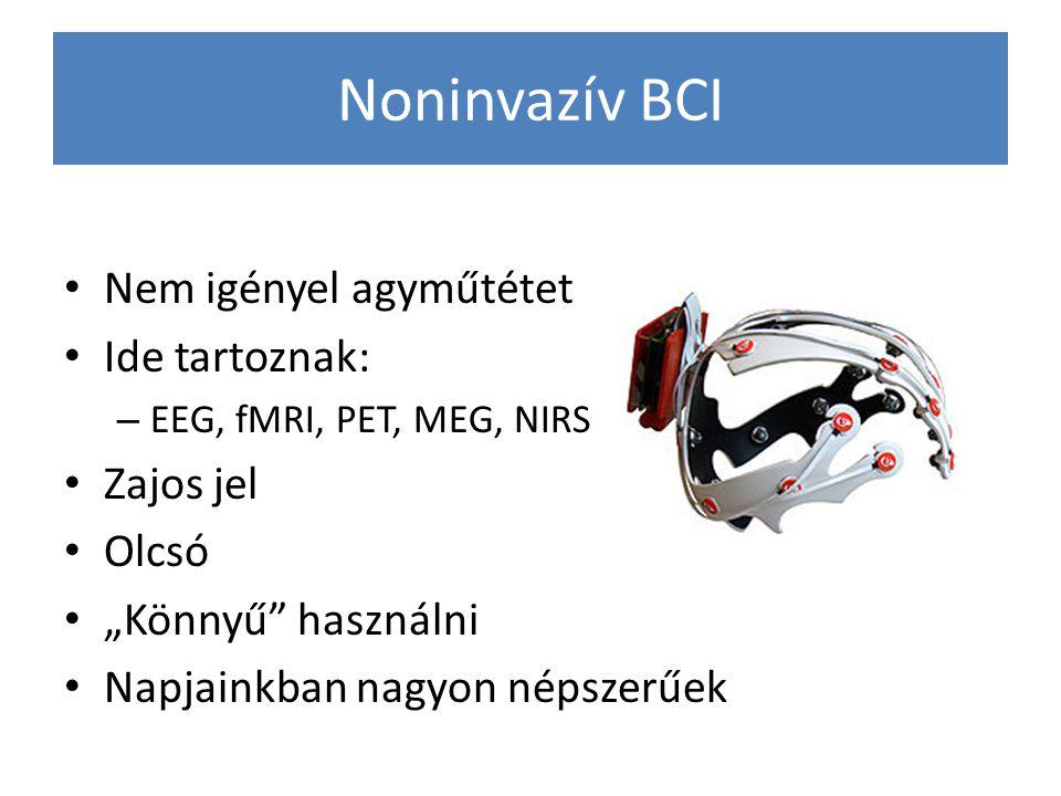 Noninvazív BCI Nem igényel agyműtétet Ide tartoznak: Zajos jel Olcsó