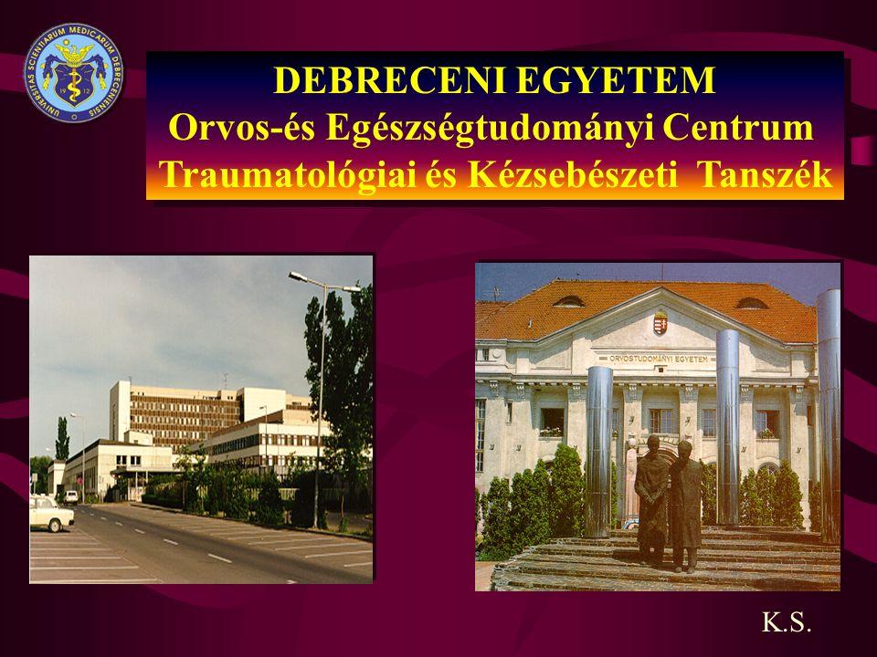 DEBRECENI EGYETEM Orvos-és Egészségtudományi Centrum Traumatológiai és Kézsebészeti Tanszék K.S.