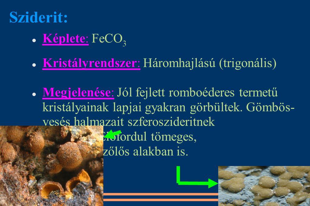 Sziderit: Képlete: FeCO3 Kristályrendszer: Háromhajlású (trigonális)