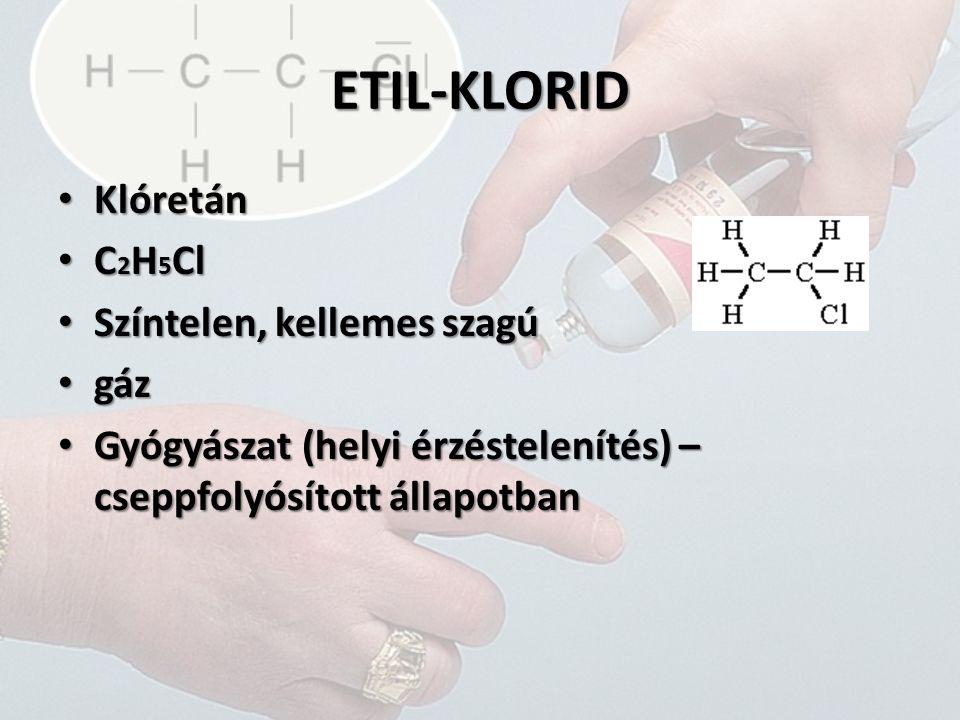 ETIL-KLORID Klóretán C2H5Cl Színtelen, kellemes szagú gáz