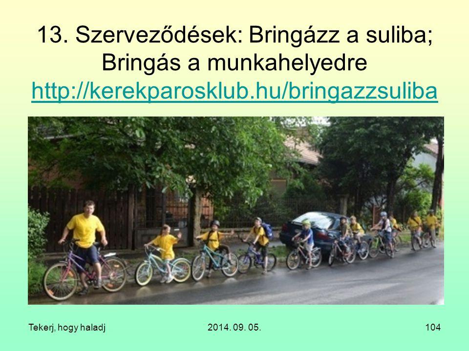 13. Szerveződések: Bringázz a suliba; Bringás a munkahelyedre http://kerekparosklub.hu/bringazzsuliba