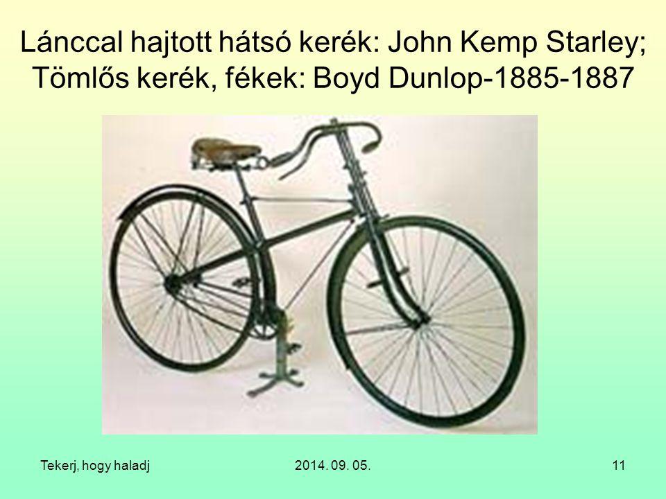 Lánccal hajtott hátsó kerék: John Kemp Starley; Tömlős kerék, fékek: Boyd Dunlop-1885-1887