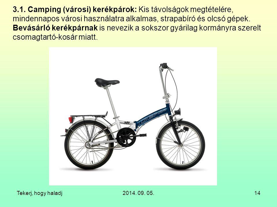 3.1. Camping (városi) kerékpárok: Kis távolságok megtételére, mindennapos városi használatra alkalmas, strapabíró és olcsó gépek. Bevásárló kerékpárnak is nevezik a sokszor gyárilag kormányra szerelt csomagtartó-kosár miatt.