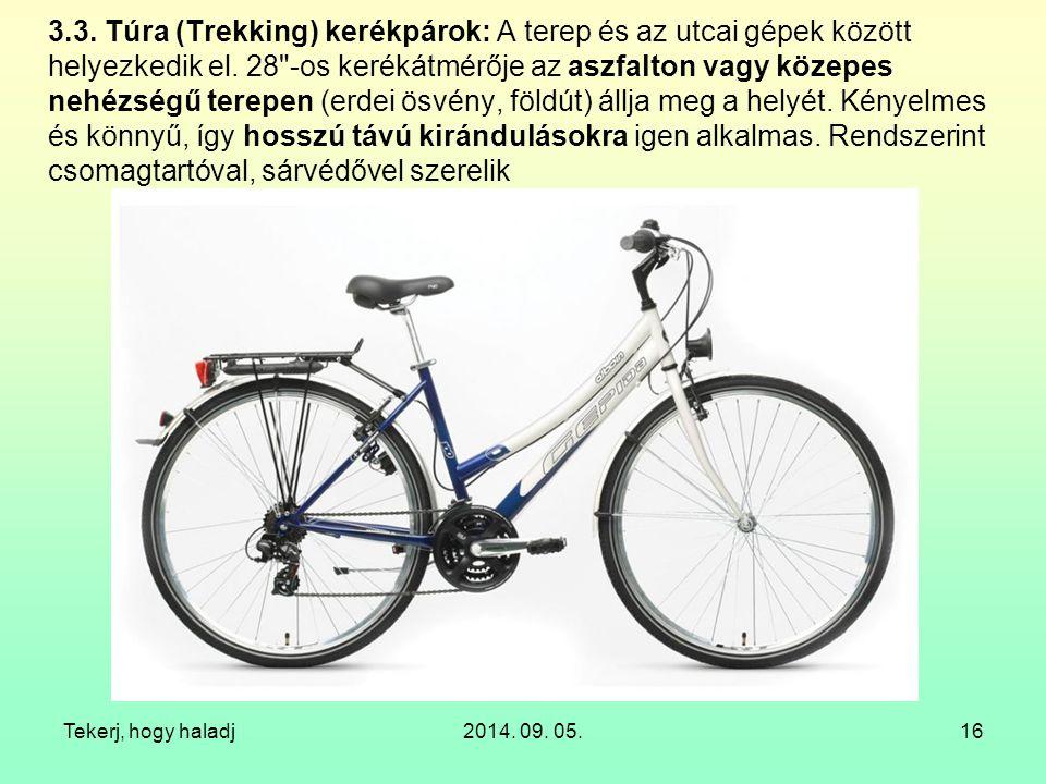 3.3. Túra (Trekking) kerékpárok: A terep és az utcai gépek között helyezkedik el. 28 -os kerékátmérője az aszfalton vagy közepes nehézségű terepen (erdei ösvény, földút) állja meg a helyét. Kényelmes és könnyű, így hosszú távú kirándulásokra igen alkalmas. Rendszerint csomagtartóval, sárvédővel szerelik