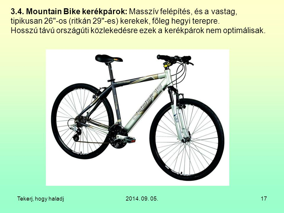 3.4. Mountain Bike kerékpárok: Masszív felépítés, és a vastag, tipikusan 26 -os (ritkán 29 -es) kerekek, főleg hegyi terepre. Hosszú távú országúti közlekedésre ezek a kerékpárok nem optimálisak.