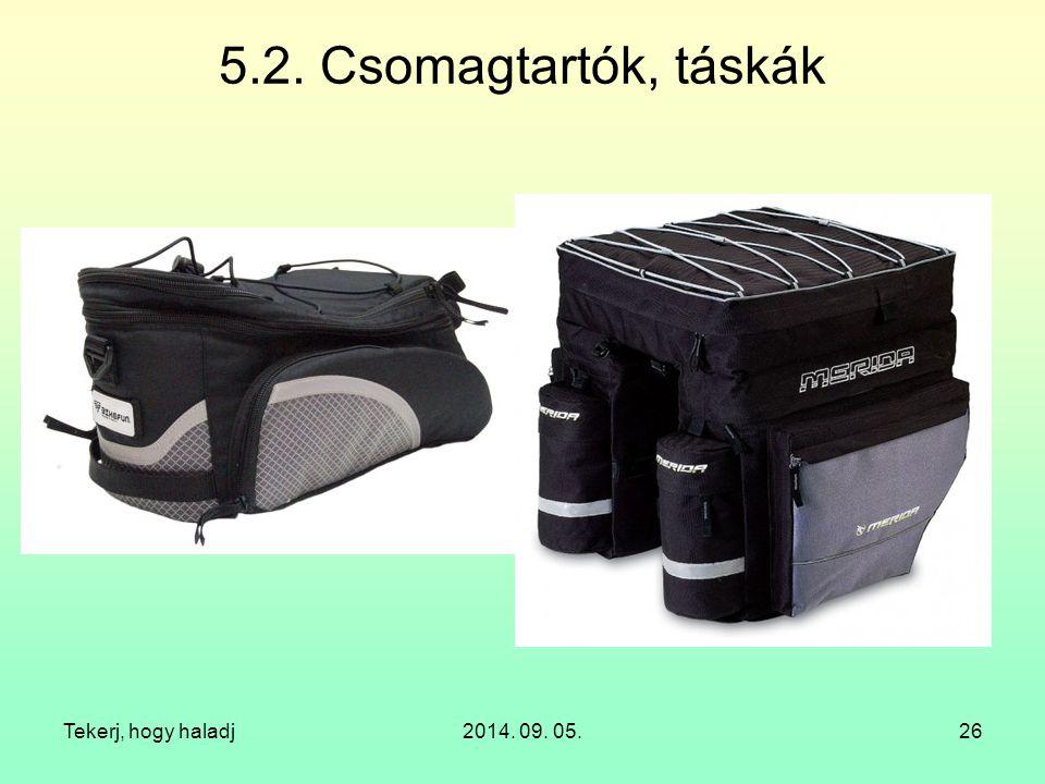 5.2. Csomagtartók, táskák Tekerj, hogy haladj 2014. 09. 05.
