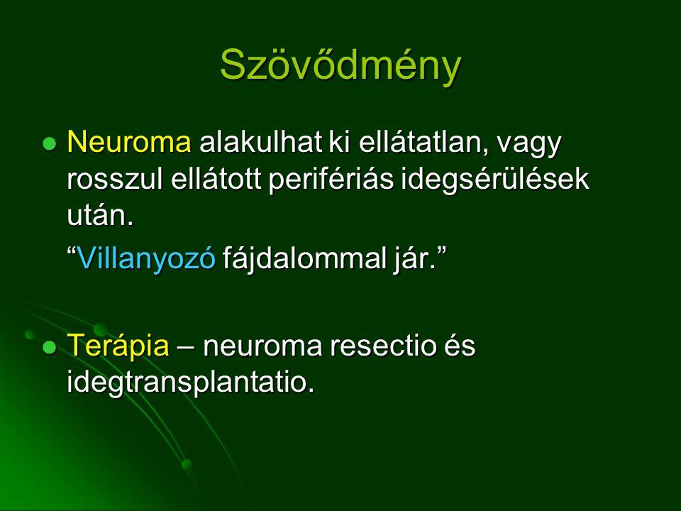 Szövődmény Neuroma alakulhat ki ellátatlan, vagy rosszul ellátott perifériás idegsérülések után. Villanyozó fájdalommal jár.