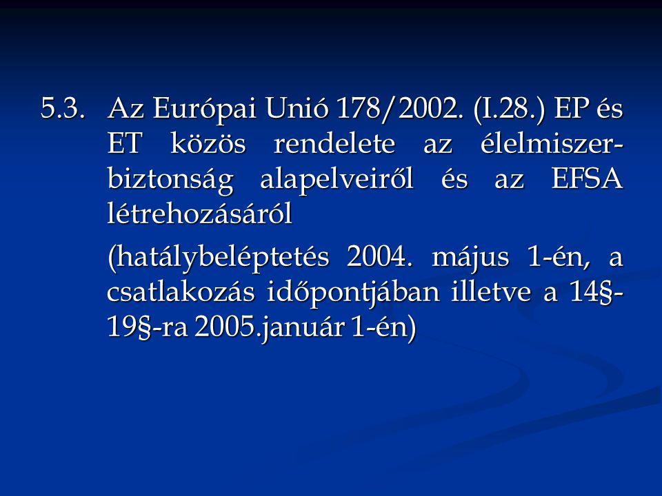 5. 3. Az Európai Unió 178/2002. (I. 28. ) EP és