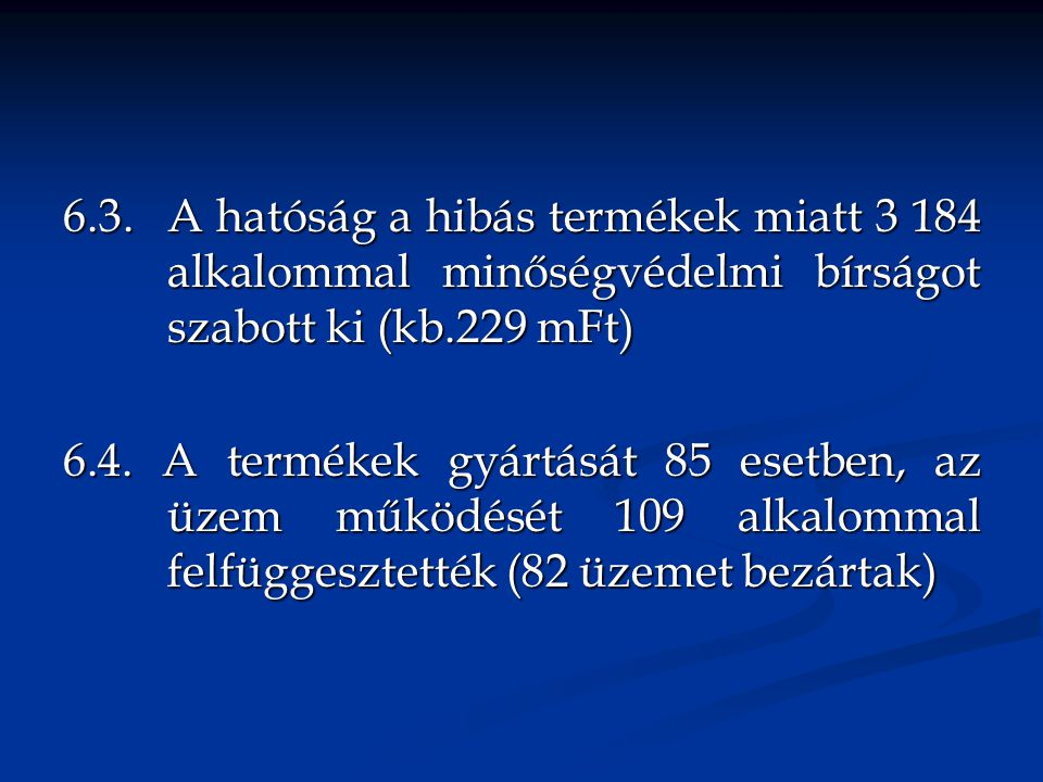 6. 3. A hatóság a hibás termékek miatt 3 184