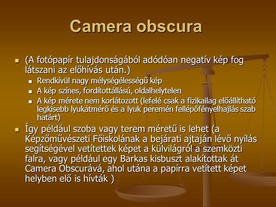 Camera obscura (A fotópapír tulajdonságából adódóan negatív kép fog látszani az előhívás után.) Rendkívül nagy mélységélességű kép.