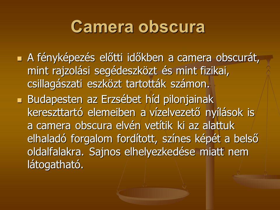 Camera obscura A fényképezés előtti időkben a camera obscurát, mint rajzolási segédeszközt és mint fizikai, csillagászati eszközt tartották számon.