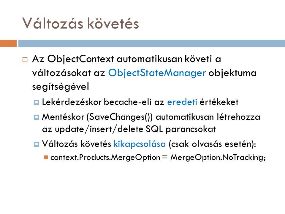 Változás követés Az ObjectContext automatikusan követi a változásokat az ObjectStateManager objektuma segítségével.