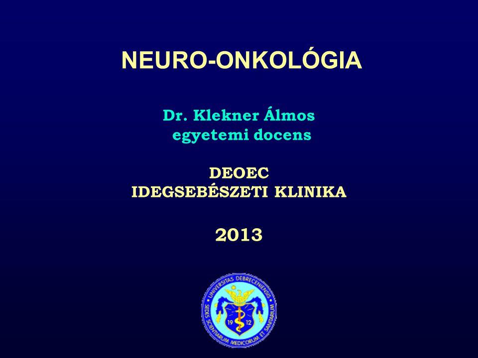 NEURO-ONKOLÓGIA Dr. Klekner Álmos egyetemi docens DEOEC IDEGSEBÉSZETI KLINIKA 2013