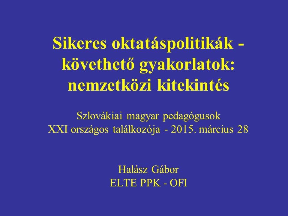 Sikeres oktatáspolitikák - követhető gyakorlatok: nemzetközi kitekintés Szlovákiai magyar pedagógusok XXI országos találkozója - 2015.