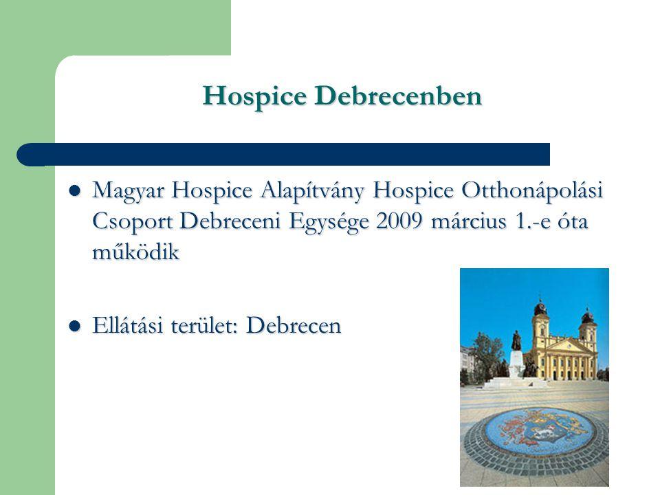 Hospice Debrecenben Magyar Hospice Alapítvány Hospice Otthonápolási Csoport Debreceni Egysége 2009 március 1.-e óta működik.
