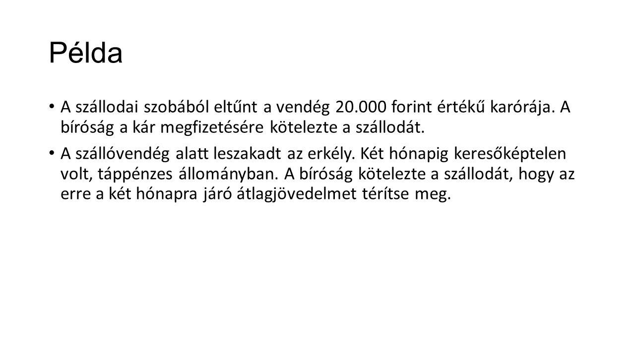 Példa A szállodai szobából eltűnt a vendég 20.000 forint értékű karórája. A bíróság a kár megfizetésére kötelezte a szállodát.