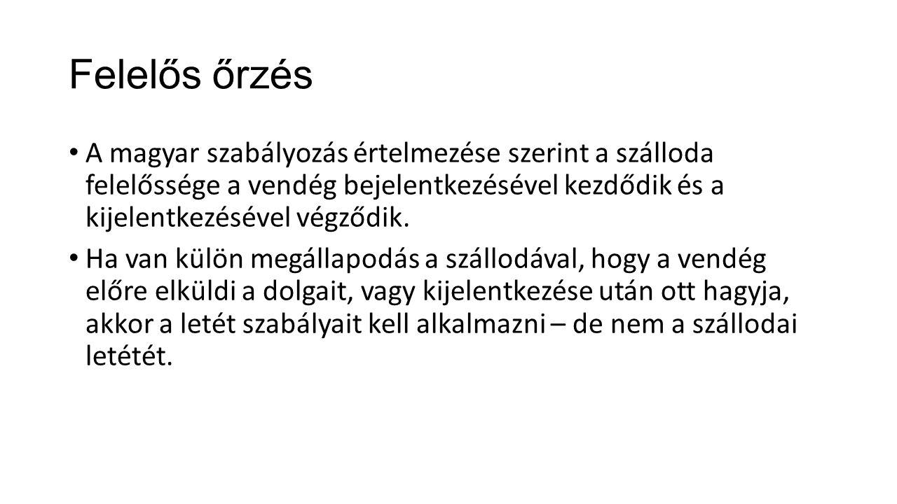 Felelős őrzés A magyar szabályozás értelmezése szerint a szálloda felelőssége a vendég bejelentkezésével kezdődik és a kijelentkezésével végződik.
