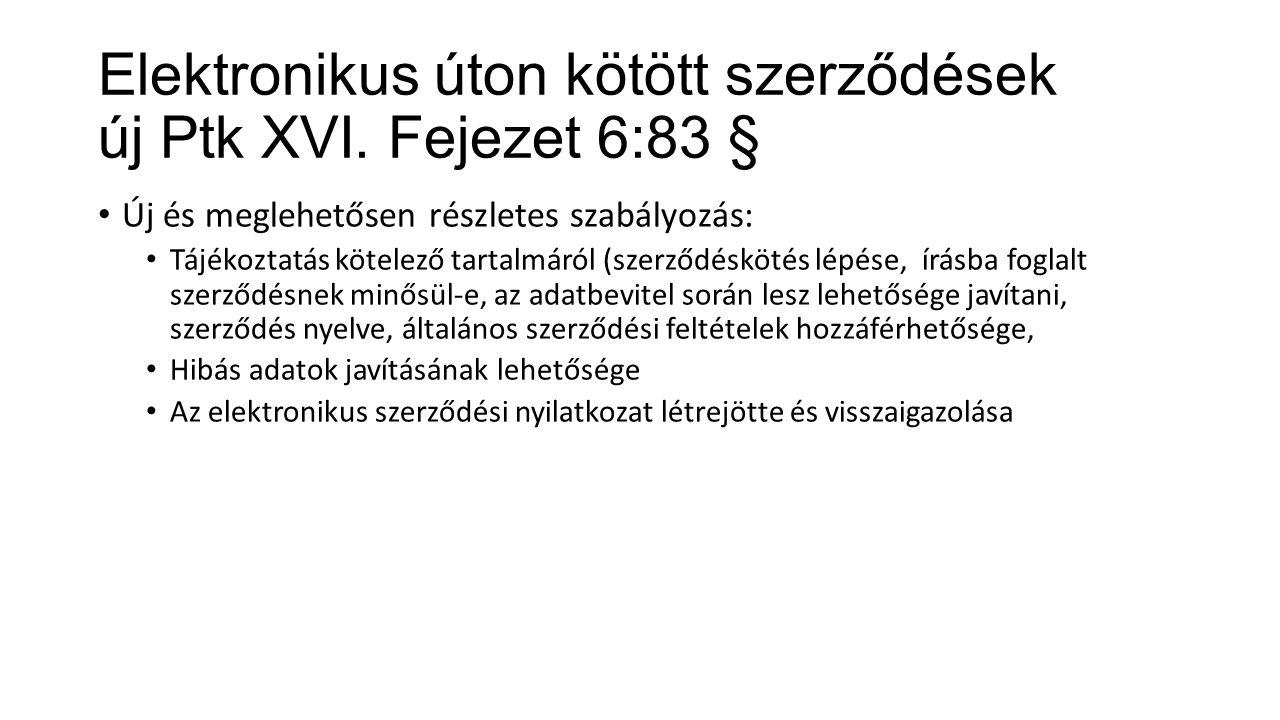 Elektronikus úton kötött szerződések új Ptk XVI. Fejezet 6:83 §