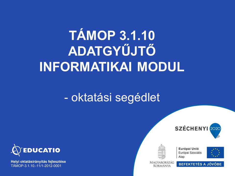 TÁMOP 3.1.10 Adatgyűjtő Informatikai Modul - oktatási segédlet