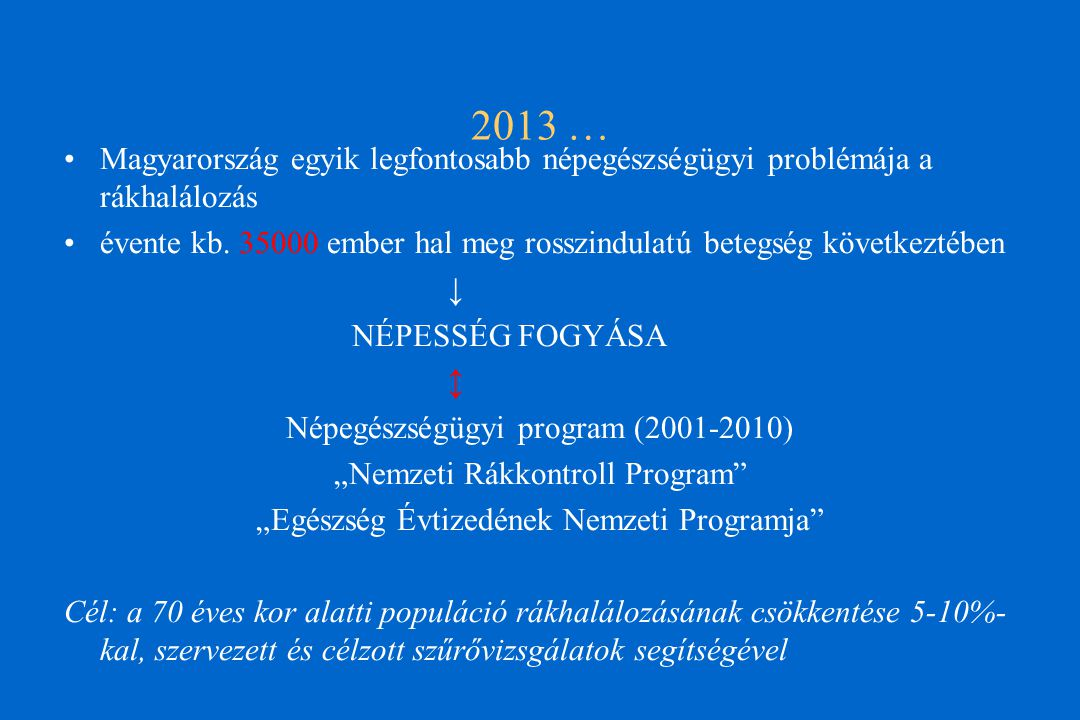 2013 … Magyarország egyik legfontosabb népegészségügyi problémája a rákhalálozás.